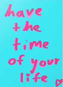 have the time of your life graduation card by Ashley Rice