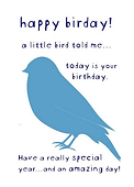 happy birday a little bird told me today is your birthday have an amazing day cute greeting card with a blue bird on the front designed by Ashley Rice