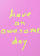 have an awesome day cute pink greeting card by Ashley Rice