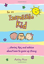 For an Incredible Kid a book of true life stories, tips and advice and for kids written and illustrated by Ashley Ri