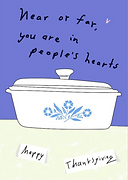 near or far you are in people's hearts cute thanksgiving greeting card with an illustration of a corningware pot and place cards that say happy thanksgiving by Ashley Rice