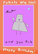robots are cool and you rule happy birthday cute happy birthday card with cartoon robot drawing by Ashley Rice