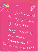 i just wanted to say you are the very greatest and most awesome valentine of all cute valentines day greeting card by Ashley Rice