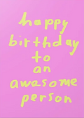 happy birthday to an awesome person greeting card by Ashley Rice