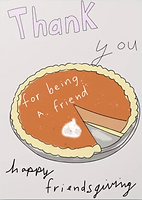 cute thanksgiving greeting card with a drawing of a pumpkin pie that says than you for being a friend happy friendsgiving holiday greeting card by Ashley Rice