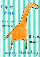 happy three I heard you turned three that is neat happy birthday drawing of an orange dinosaur on a cute green and white striped background greeting card by Ashley Rice
