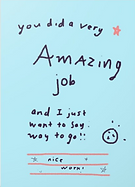 you did an a very amazing job and I just want to say way to go cute greeting card to encourage or congratulate a kid with schoolwork or accomplishment by Ashley Rice