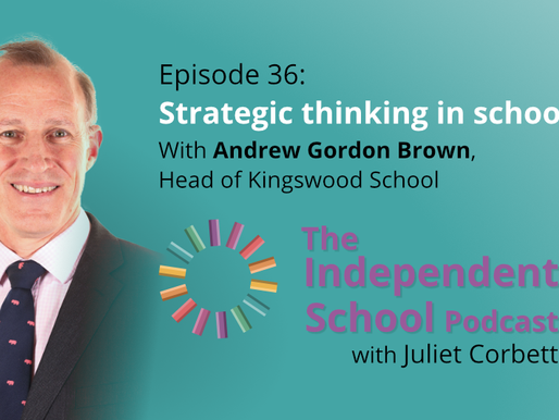 036 Strategic thinking in schools with Andrew Gordon-Brown, Head of Kingswood School