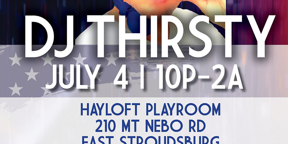 DJ Thirsty July 4th Hayloft Nightclub