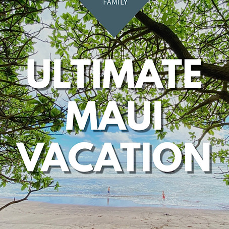 The Ultimate Maui Family Vacation