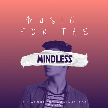 Music for the Mindless: An Argument Against Pop
