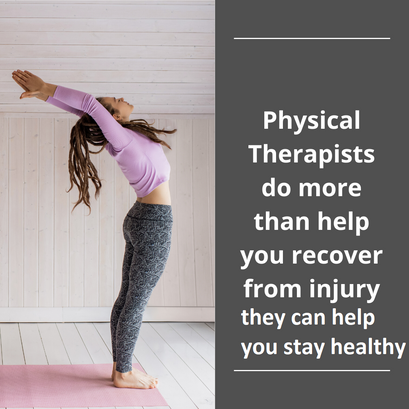 Physical Therapists Keep You Healthy!