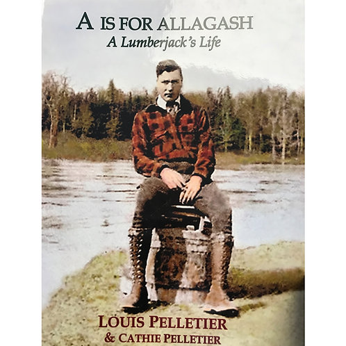 A is for Allagash: A Lumberjack's Life