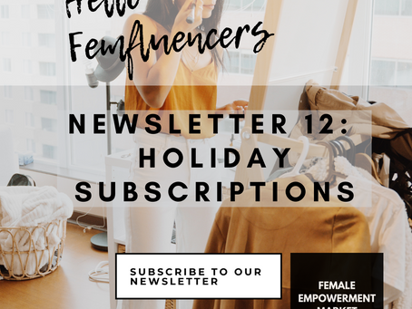 💁‍♀️ Female Empowerment Market Newsletter 12: Holiday Subscriptions 👗