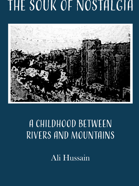The Souk of Nostalgia: A Childhood Between Rivers and Mountains by Ali Hussain