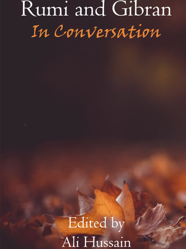 Rumi and Gibran: In Conversation by Ali Hussain