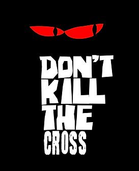 Don't Kill The Cross