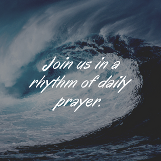 Join us in a rhythm of daily prayer