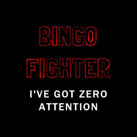 I've Got Zero Attention - Bingo Fighter
