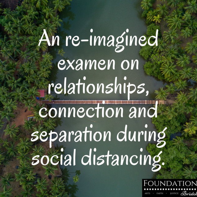 A re-imagined examen on relationships, connection and separation.