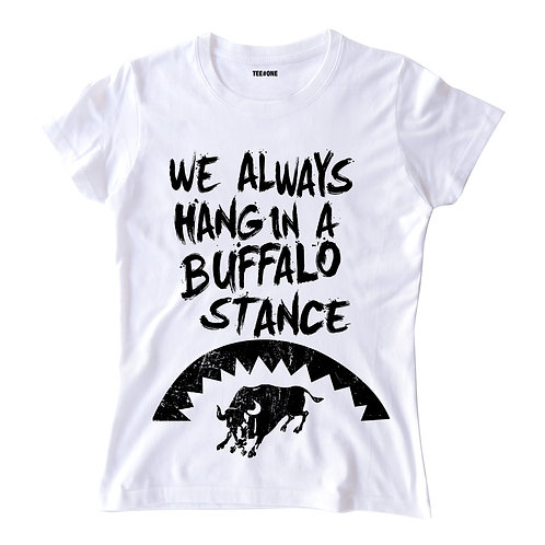 We Always Hang In A Buffalo Stance