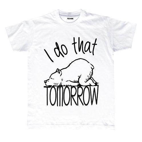 I Do That Tomorrow Unisex Tee