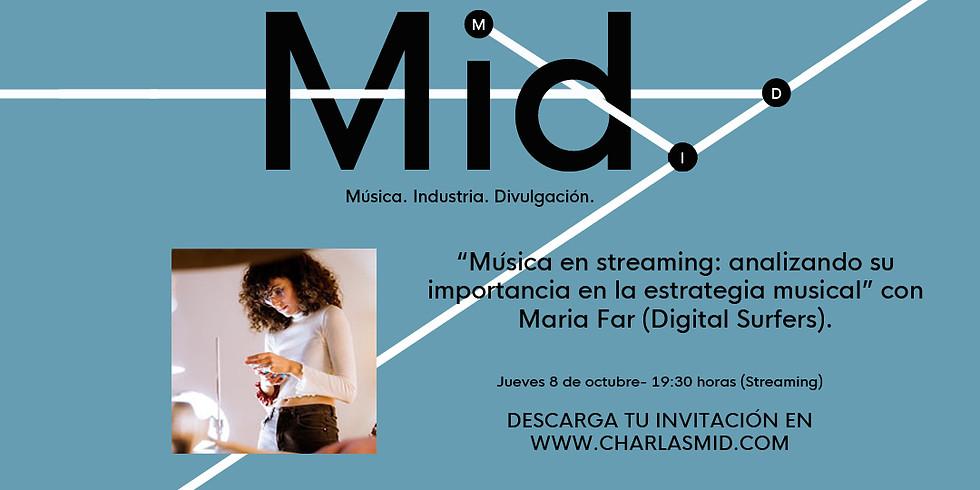 """CHARLA MID """"Música en streaming: analizando su importancia en la estrategia musical"""" con Maria Far (Digital Surfers)"""