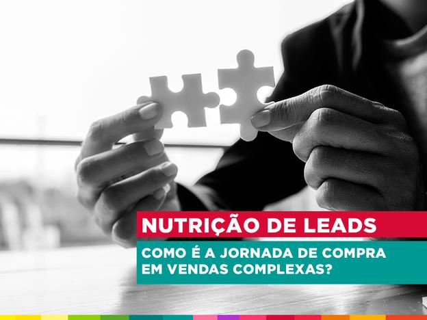 Nutrição de leads – Como é a jornada de compra em vendas complexas?