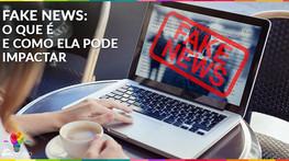 Fake news: o que é e como ela pode impactar