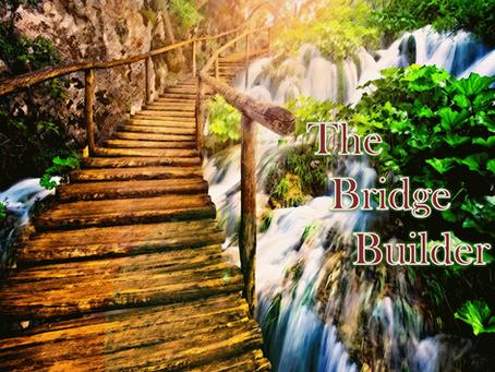 The Bridge Builder is a poem written by Will Allen Dromgoole.