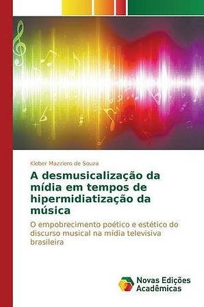 A Demusicalização da Mídia - Kleber Mazziero