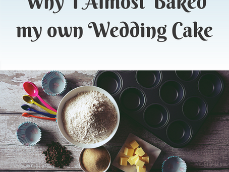 Why I almost Baked my own Wedding Cake