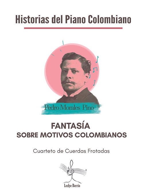 Fantasía Sobre Motivos Colombianos (Transcripción Cuarteto) Pedro Morales Pino
