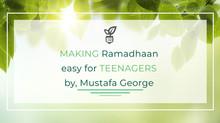 Making Ramadhaan Easy for Teenagers
