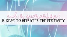 Eid in Quarantine: 18 Ideas to Help Keep The Festivity