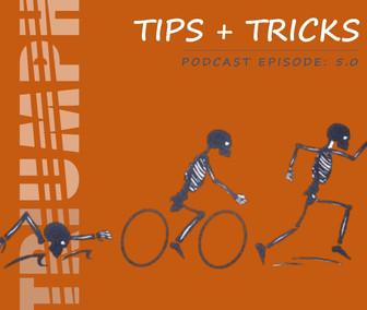 Tips + Tricks_Podcast Episode 5.0