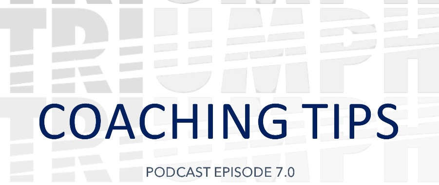 TRIUMPH PODCAST 7.0_COACHING TIPS