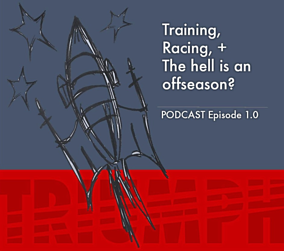 Training, Racing, + the hell is an offseason? Episode 1.0