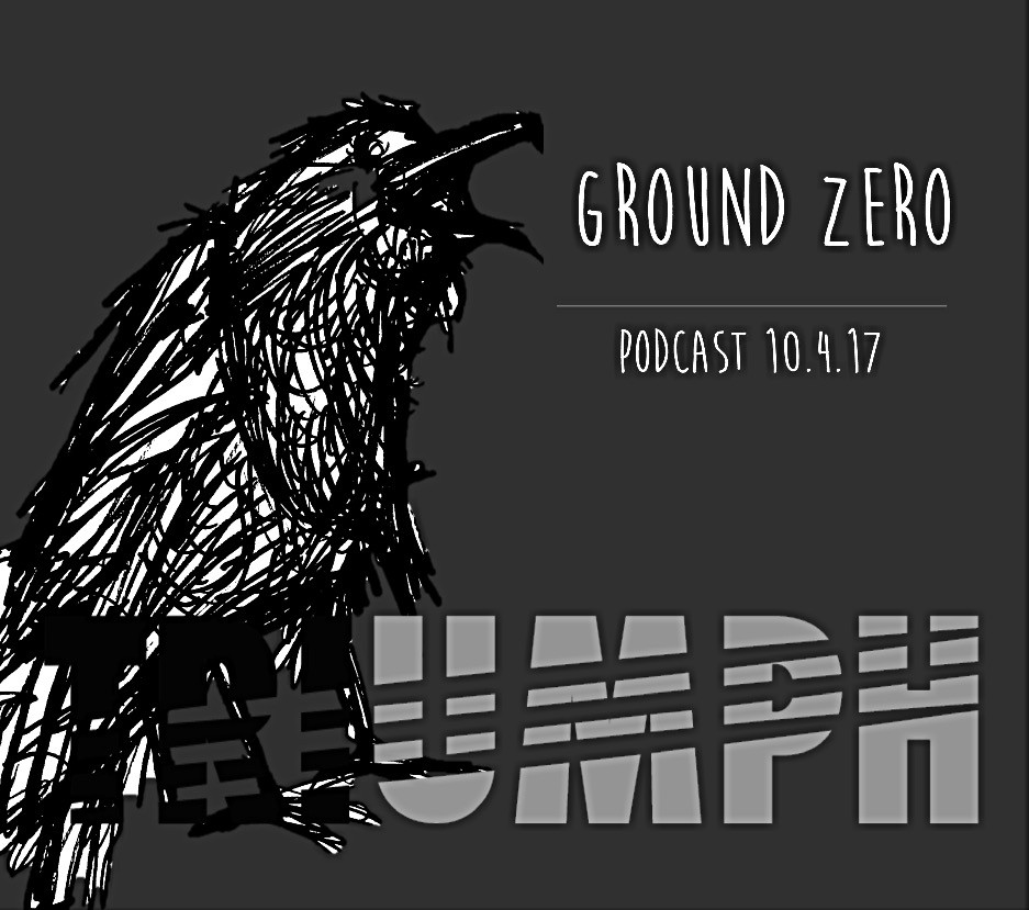 GROUND ZERO_Triumph Podcast 10.4.17