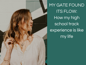 MY GATE FOUND ITS FLOW:How my high school track experience is like my life