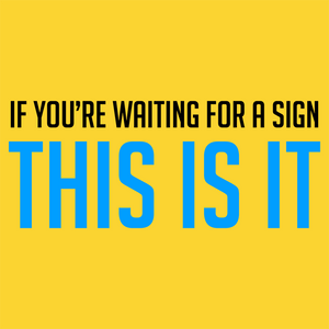 if_youre_waiting_for_a_sign_this_is_it_1024x1024.png