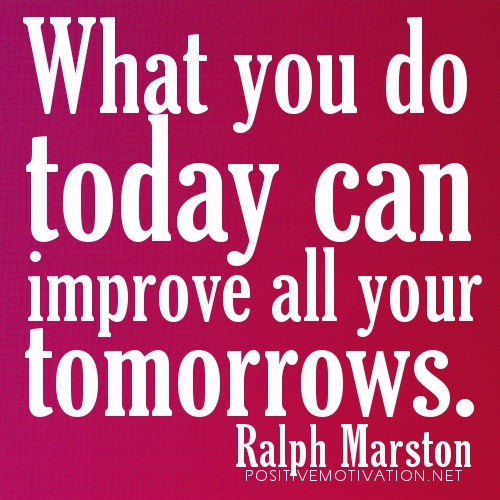 What-you-do-today-can-improve-all-your-tomorrows_Fridayquotes_net_.jpg