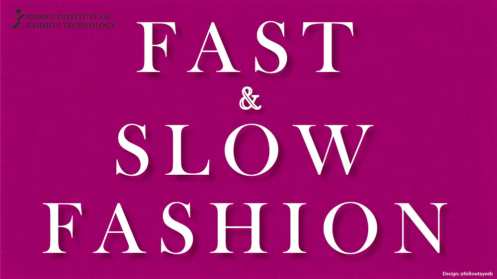 Text that reads Fast & Slow Fashion with IIFT Logo