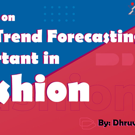 Importance of Trend Forecasting in Fashion - A Seminar by Dhruv Tripathi