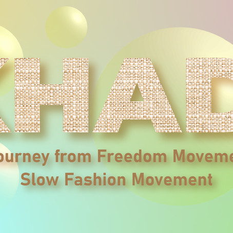 Khadi – It's Journey from Freedom Movement to Slow Fashion Movement