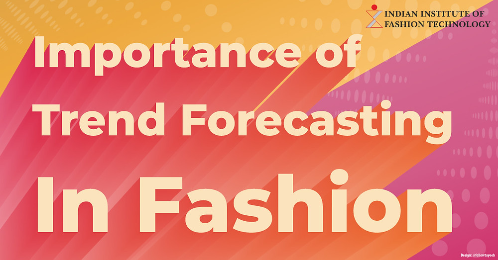Image with text that reads Importance of Trend Forecasting in Fashion along with a logo of Indian Institute of Fashion Technology