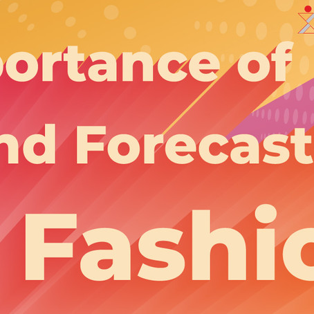 What is Trend Forecasting & The Importance of Trend Forecasting in the Fashion Industry