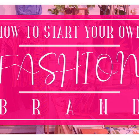 How To Start Your Own Fashion Brand - A Step By Step Guide to Launching A Fashion & Clothing Brand