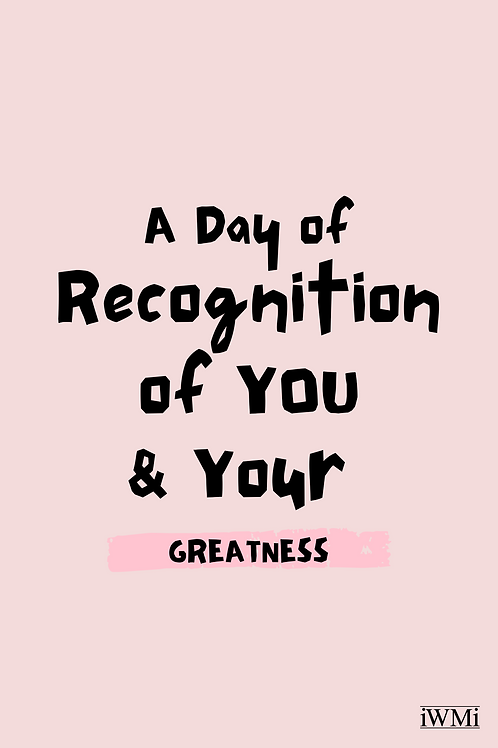 Recognition of you & your greatness