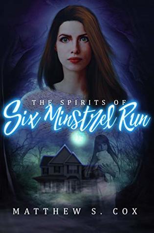 The Spirits of Six Minstrel Run by Matthew S. Cox
